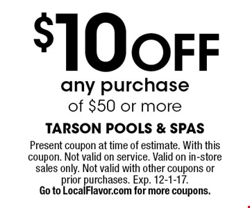 $10 Off any purchase of $50 or more. Present coupon at time of estimate. With this coupon. Not valid on service. Valid on in-store sales only. Not valid with other coupons or prior purchases. Exp. 12-1-17. Go to LocalFlavor.com for more coupons.