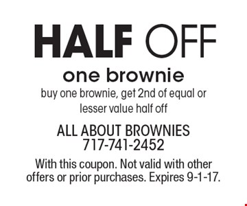 Half OFF one brownie. Buy one brownie, get 2nd of equal or lesser value half off. With this coupon. Not valid with other offers or prior purchases. Expires 9-1-17.