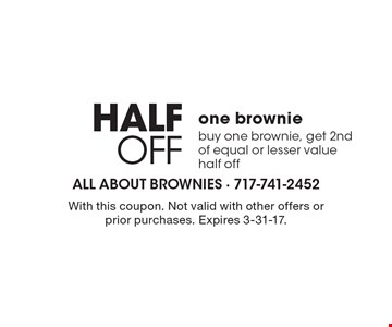 Half off one brownie. Buy one brownie, get 2nd of equal or lesser value half off. With this coupon. Not valid with other offers or prior purchases. Expires 3-31-17.
