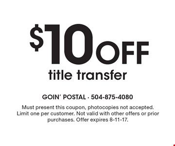 $10 off title transfer. Must present this coupon, photocopies not accepted. Limit one per customer. Not valid with other offers or prior purchases. Offer expires 8-11-17.