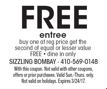 Free entree. Buy one at reg price get the second of equal or lesser value FREE - dine in only. With this coupon. Not valid with other coupons, offers or prior purchases. Valid Sun.-Thurs. only.Not valid on holidays. Expires 3/24/17.