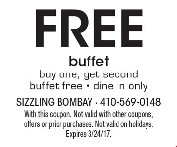 Free buffet. Buy one, get second buffet free - dine in only. With this coupon. Not valid with other coupons, offers or prior purchases. Not valid on holidays. Expires 3/24/17.