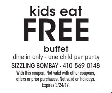 Kids eat Free buffet. Dine in only - one child per party. With this coupon. Not valid with other coupons, offers or prior purchases. Not valid on holidays. Expires 3/24/17.
