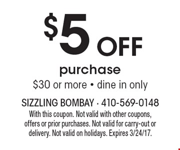 $5 Off purchase $30 or more - dine in only. With this coupon. Not valid with other coupons, offers or prior purchases. Not valid for carry-out or delivery. Not valid on holidays. Expires 3/24/17.
