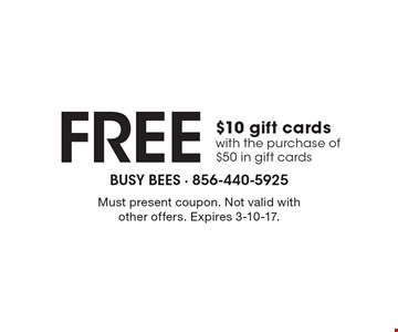 Free $10 gift cards with the purchase of $50 in gift cards. Must present coupon. Not valid with other offers. Expires 3-10-17.