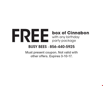 Free box of Cinnabon with any birthday party package. Must present coupon. Not valid with other offers. Expires 3-10-17.