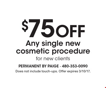 $75 off any single new cosmetic procedure for new clients. Does not include touch-ups. Offer expires 3/10/17.