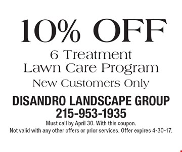10% Off 6 Treatment Lawn Care Program New Customers Only. Must call by April 30. With this coupon. Not valid with any other offers or prior services. Offer expires 4-30-17.
