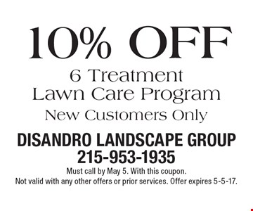 10% Off 6 Treatment Lawn Care Program. New Customers Only. Must call by May 5. With this coupon. Not valid with any other offers or prior services. Offer expires 5-5-17.