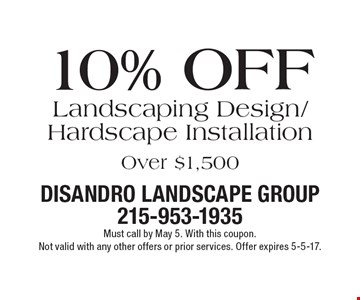 10% Off Landscaping Design/Hardscape Installation Over $1,500. Must call by May 5. With this coupon. Not valid with any other offers or prior services. Offer expires 5-5-17.