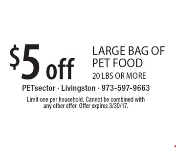 $5 off large bag of pet food. 20 lbs or more. Limit one per household. Cannot be combined with any other offer. Offer expires 3/30/17.