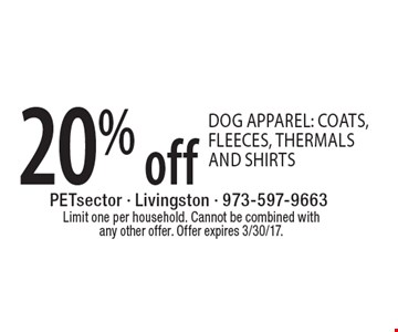 20% off dog apparel: coats, fleeces, thermals and shirts. Limit one per household. Cannot be combined with any other offer. Offer expires 3/30/17.