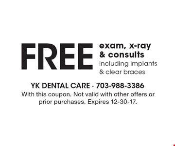 FREE exam, x-ray & consults including implants & clear braces. With this coupon. Not valid with other offers or prior purchases. Expires 12-30-17.