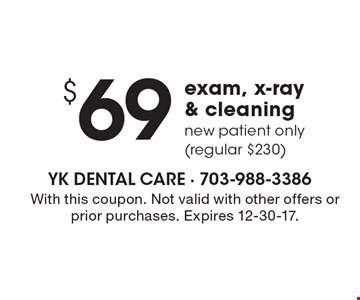 $69exam, x-ray & cleaning. New patient only (regular $230). With this coupon. Not valid with other offers or prior purchases. Expires 12-30-17.