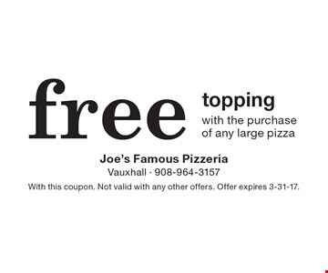 free topping with the purchase of any large pizza. With this coupon. Not valid with any other offers. Offer expires 3-31-17.