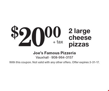 2 large cheese pizzas $20.00+ tax . With this coupon. Not valid with any other offers. Offer expires 3-31-17.