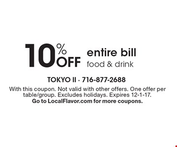 10% OFF entire bill food & drink. With this coupon. Not valid with other offers. One offer per table/group. Excludes holidays. Expires 12-1-17. Go to LocalFlavor.com for more coupons.