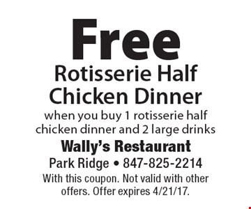 Free Rotisserie Half Chicken Dinner when you buy 1 rotisserie half chicken dinner and 2 large drinks. With this coupon. Not valid with other offers. Offer expires 4/21/17.