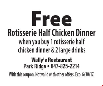 Free Rotisserie Half Chicken Dinner when you buy 1 rotisserie half chicken dinner & 2 large drinks. With this coupon. Not valid with other offers. Exp. 6/30/17.