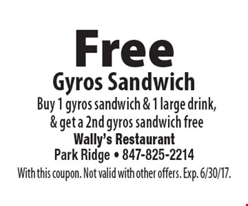 Free Gyros Sandwich Buy 1 gyros sandwich & 1 large drink,& get a 2nd gyros sandwich free. With this coupon. Not valid with other offers. Exp. 6/30/17.