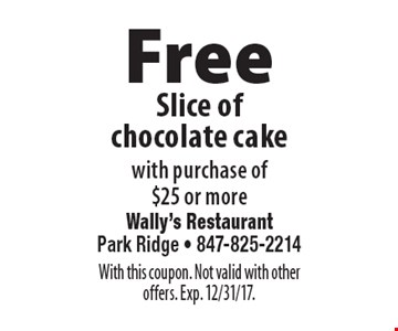 Free slice of chocolate cake with purchase of $25 or more. With this coupon. Not valid with other offers. Exp. 12/31/17.