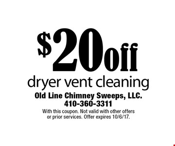 $20 off dryer vent cleaning. With this coupon. Not valid with other offers or prior services. Offer expires 10/6/17.