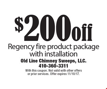 $200 off Regency fire product package with installation. With this coupon. Not valid with other offers or prior services. Offer expires 11/10/17.