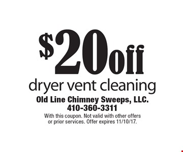 $20 off dryer vent cleaning. With this coupon. Not valid with other offers or prior services. Offer expires 11/10/17.