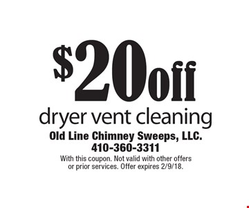$20 off dryer vent cleaning. With this coupon. Not valid with other offers or prior services. Offer expires 2/9/18.