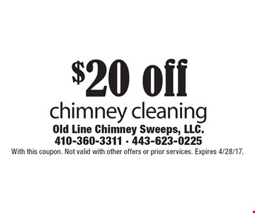 $20 off chimney cleaning. With this coupon. Not valid with other offers or prior services. Expires 4/28/17.