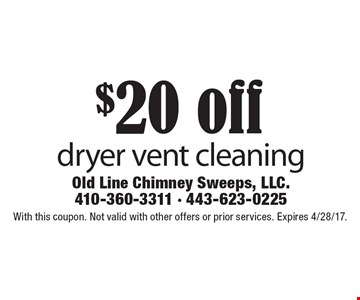 $20 off dryer vent cleaning. With this coupon. Not valid with other offers or prior services. Expires 4/28/17.