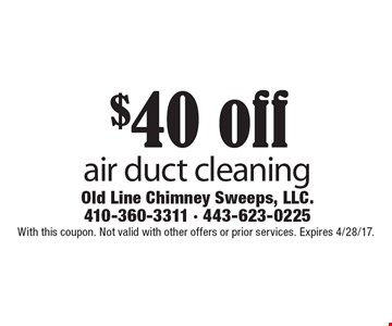 $40 off air duct cleaning. With this coupon. Not valid with other offers or prior services. Expires 4/28/17.