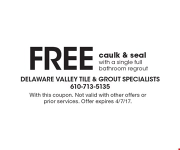 FREE caulk & seal with a single full bathroom regrout. With this coupon. Not valid with other offers or prior services. Offer expires 4/7/17.