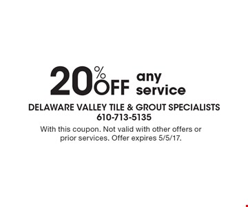 20% OFF any service. With this coupon. Not valid with other offers or prior services. Offer expires 5/5/17.
