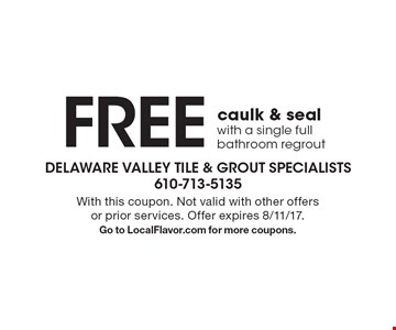 FREE caulk & seal with a single full bathroom regrout. With this coupon. Not valid with other offers or prior services. Offer expires 8/11/17. Go to LocalFlavor.com for more coupons.