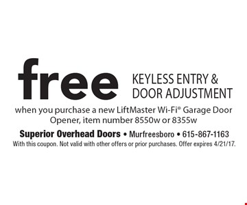 Free keyless entry & door adjustment when you purchase a new LiftMaster Wi-Fi garage door opener, item number 8550w or 8355w. With this coupon. Not valid with other offers or prior purchases. Offer expires 4/21/17.
