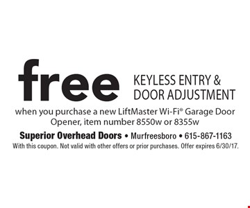 Free Keyless Entry & Door Adjustment. when you purchase a new LiftMaster Wi-Fi Garage Door Opener, item number 8550w or 8355w. With this coupon. Not valid with other offers or prior purchases. Offer expires 6/30/17.