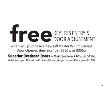 free Keyless entry & door adjustment. when you purchase a new LiftMaster Wi-Fi Garage Door Opener, item number 8550w or 8355w. With this coupon. Not valid with other offers or prior purchases. Offer expires 8/18/17.