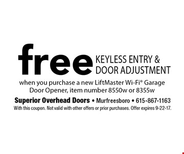 free Keyless entry & door adjustment. when you purchase a new LiftMaster Wi-Fi Garage Door Opener, item number 8550w or 8355w. With this coupon. Not valid with other offers or prior purchases. Offer expires 9-22-17.