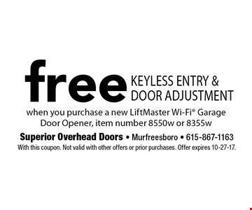 Free Keyless entry & door adjustment. when you purchase a new LiftMaster Wi-Fi Garage Door Opener, item number 8550w or 8355w. With this coupon. Not valid with other offers or prior purchases. Offer expires 10-27-17.