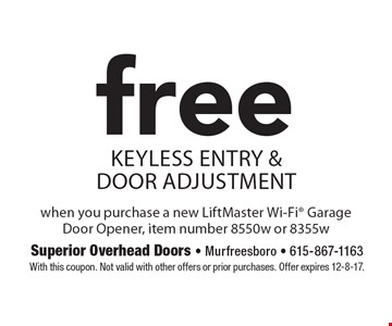 Free Keyless entry & door adjustment. when you purchase a new LiftMaster Wi-Fi Garage Door Opener, item number 8550w or 8355w. With this coupon. Not valid with other offers or prior purchases. Offer expires 12-8-17.