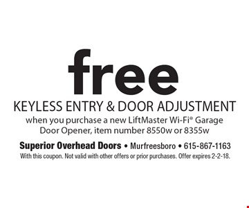 Free Keyless entry & door adjustment. When you purchase a new LiftMaster Wi-Fi Garage Door Opener, item number 8550w or 8355w. With this coupon. Not valid with other offers or prior purchases. Offer expires 2-2-18.