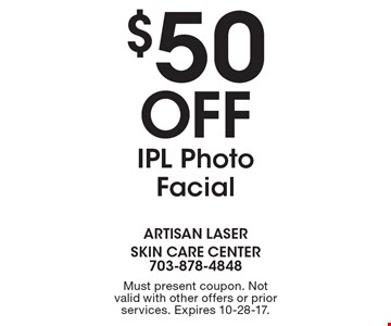 $50 Off IPL Photo Facial. Must present coupon. Not valid with other offers or prior services. Expires 10-28-17.