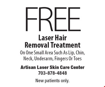 Free Laser Hair Removal Treatment On One Small Area Such As Lip, Chin, Neck, Underarm, Fingers Or Toes. New patients only.
