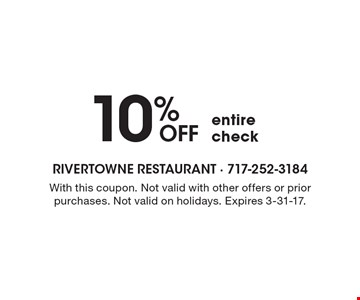 10% off entire check. With this coupon. Not valid with other offers or prior purchases. Not valid on holidays. Expires 3-31-17.