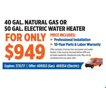 Only $949 for 40 GAL Natural Gas or 50 GAL Electric Water Heater