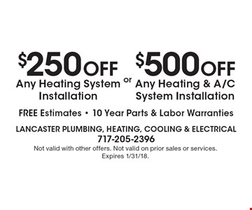 $250 Off Any Heating System Installation FREE Estimates - 10 Year Parts & Labor Warranties OR $500 Off Any Heating & A/C System Installation FREE Estimates - 10 Year Parts & Labor Warranties. Not valid with other offers. Not valid on prior sales or services. Expires 1/31/18.