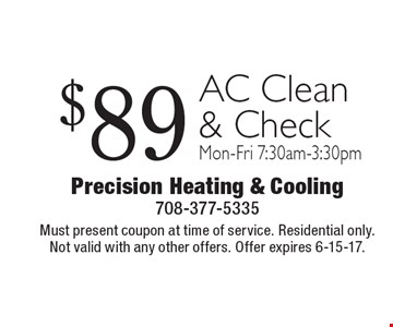 $89 AC Clean & Check Mon-Fri 7:30am-3:30pm. Must present coupon at time of service. Residential only. Not valid with any other offers. Offer expires 6-15-17.