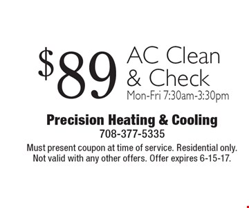 $89 AC Clean & Check. Mon.-Fri. 7:30am-3:30pm. Must present coupon at time of service. Residential only. Not valid with any other offers. Offer expires 6-15-17.