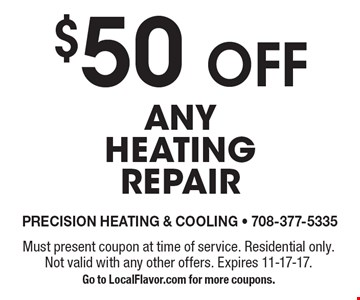 $50 OFF any heating repair. Must present coupon at time of service. Residential only. Not valid with any other offers. Expires 11-17-17. Go to LocalFlavor.com for more coupons.